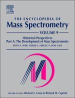 The Encyclopedia of Mass Spectrometry : Historical Perspective v. 9