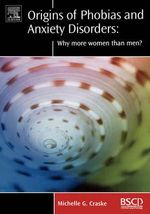 Origins of Phobias and Anxiety Disorders : Why More Women Than Men? - Michelle G. Craske