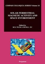 Solar-terrestrial Magnetic Activity and Space Environment : Proceedings of the COSPAR Colloquium on Solar-Terrestrial Magnetic Activity and Space Environment (STMASE) Held in the NAOC in Beijing, China, September 10-12, 2001