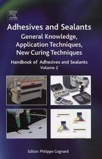 Handbook of Adhesives and Sealants : General Knowledge, Application of Adhesives, New Curing Techniques - Phillipe Cognard
