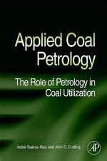 Applied Coal Petrology : The Role of Petrology in Coal Utilization