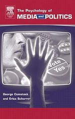 The Psychology of Media and Politics - George Comstock