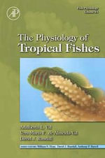 Fish Physiology : The Physiology of Tropical Fishes: The Physiology of Tropical Fishes