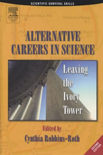 Alternative Careers in Science : Leaving the Ivory Tower