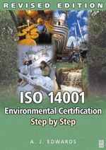 ISO 14001 Environmental Certification Step by Step : Revised Edition - A J Edwards