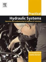 Practical Hydraulic Systems : Operation and Troubleshooting for Engineers and Technicians: Operation and Troubleshooting for Engineers and Technicians - Ravi Doddannavar