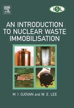 An Introduction to Nuclear Waste Immobilisation - M. I. Ojovan