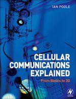 Cellular Communications Explained : From Basics to 3G - Ian Poole