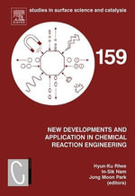 New Developments and Application in Chemical Reaction Engineering : Proceedings of the 4th Asia-Pacific Chemical Reaction Engineering Symposium (APCRE