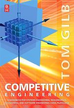 Competitive Engineering : A Handbook For Systems Engineering, Requirements Engineering, and Software Engineering Using Planguage - Tom Gilb