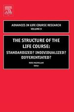 The Structure of the Life Course : Standardized? Individualized? Differentiated?: Standardized? Individualized? Differentiated?