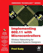 Implementing 802.11 with Microcontrollers : Wireless Networking for Embedded Systems Designers: Wireless Networking for Embedded Systems Designers - Fred Eady