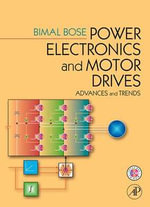 Power Electronics And Motor Drives : Advances and Trends - Bimal K. Bose