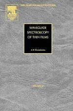 Waveguide Spectroscopy of Thin Films - Alexander Vasil'evich Khomchenko