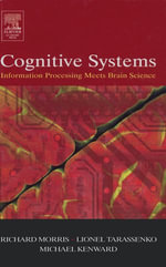 Cognitive Systems - Information Processing Meets Brain Science : Information Processing Meets Brain Science - Richard G.M. Morris
