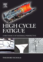 High Cycle Fatigue : A Mechanics of Materials Perspective - Theodore Nicholas