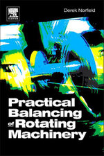 Practical Balancing of Rotating Machinery - Derek Norfield