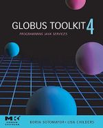 Globus® Toolkit 4 : Programming Java Services - Borja Sotomayor