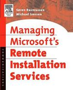 Managing Microsoft's Remote Installation Services : A Practical Guide - Soren Rasmussen