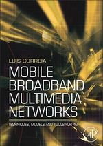 Mobile Broadband Multimedia Networks : Techniques, Models and Tools for 4G - Luis M. Correia