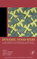 Dynamic Food Webs : Multispecies Assemblages, Ecosystem Development and Environmental Change