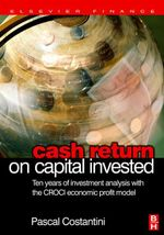 Cash Return on Capital Invested : Ten Years of Investment Analysis with the CROCI Economic Profit Model - Pascal Costantini