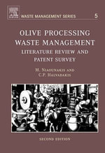 Olive Processing Waste Management : Literature Review and Patent Survey 2nd Edition - Michael Niaounakis