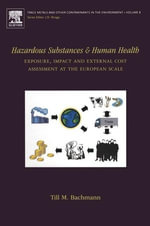 Hazardous Substances and Human Health : Exposure, Impact and External Cost Assessment at the European Scale - T.M. Bachmann