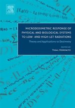 Microdosimetric Response of Physical and Biological Systems to Low- and High-LET Radiations : Theory and Applications to Dosimetry