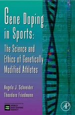 Gene Doping in Sports : The Science and Ethics of Genetically Modified Athletes