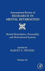 International Review of Research in Mental Retardation : Mental Retardation, Personality, and Motivational Systems