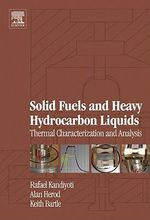 Solid Fuels and Heavy Hydrocarbon Liquids : Thermal Characterisation and Analysis: Thermal Characterisation and Analysis - Rafael Kandiyoti
