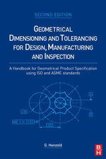 Geometrical Dimensioning and Tolerancing for Design, Manufacturing and Inspection : A Handbook for Geometrical Product Specification using ISO and ASME - Georg Henzold