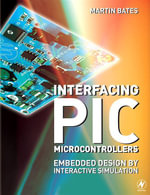 Interfacing PIC Microcontrollers : Embedded Design by Interactive Simulation - Martin P. Bates