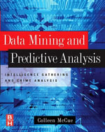 Data Mining and Predictive Analysis : Intelligence Gathering and Crime Analysis - Colleen McCue