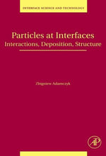 Particles at Interfaces : Interactions, Deposition, Structure - Zbigniew Adamczyk