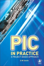 PIC in Practice : A Project -based Approach - David W Smith