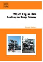 Waste Engine Oils : Rerefining and Energy Recovery - Francois Audibert