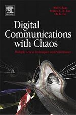 Digital Communications with Chaos : Multiple Access Techniques and Performance - Wai M Tam