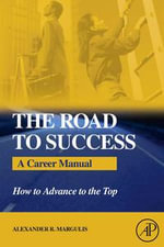 The Road to Success : A Career Manual - How to Advance to the Top - Alexander R. Margulis
