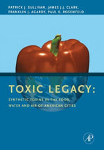 Toxic Legacy : Synthetic Toxins in the Food, Water and Air of American Cities - Patrick Sullivan