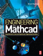 Engineering with Mathcad : Using Mathcad to Create and Organize your Engineering Calculations - Brent Maxfield