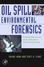 Oil Spill Environmental Forensics : Fingerprinting and Source Identification - Zhendi Wang