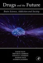 Drugs and the Future : Brain Science, Addiction and Society - David J. Nutt