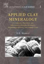 Applied Clay Mineralogy : Occurrences, Processing and Applications of Kaolins, Bentonites, Palygorskitesepiolite, and Common Clays - Haydn H. Murray
