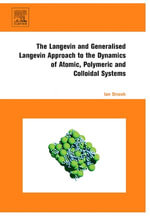 The Langevin and Generalised Langevin Approach to the Dynamics of Atomic, Polymeric and Colloidal Systems - Ian Snook