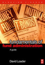 Fundamentals of Fund Administration : A Guide - David Loader