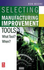 Selecting the Right Manufacturing Improvement Tools : What Tool? When? - Ron Moore