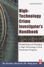 High-Technology Crime Investigator's Handbook : Establishing and Managing a High-Technology Crime Prevention Program - Gerald L. Kovacich