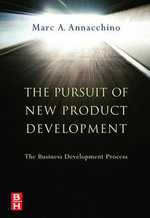 The Pursuit of New Product Development : The Business Development Process - Marc Annacchino